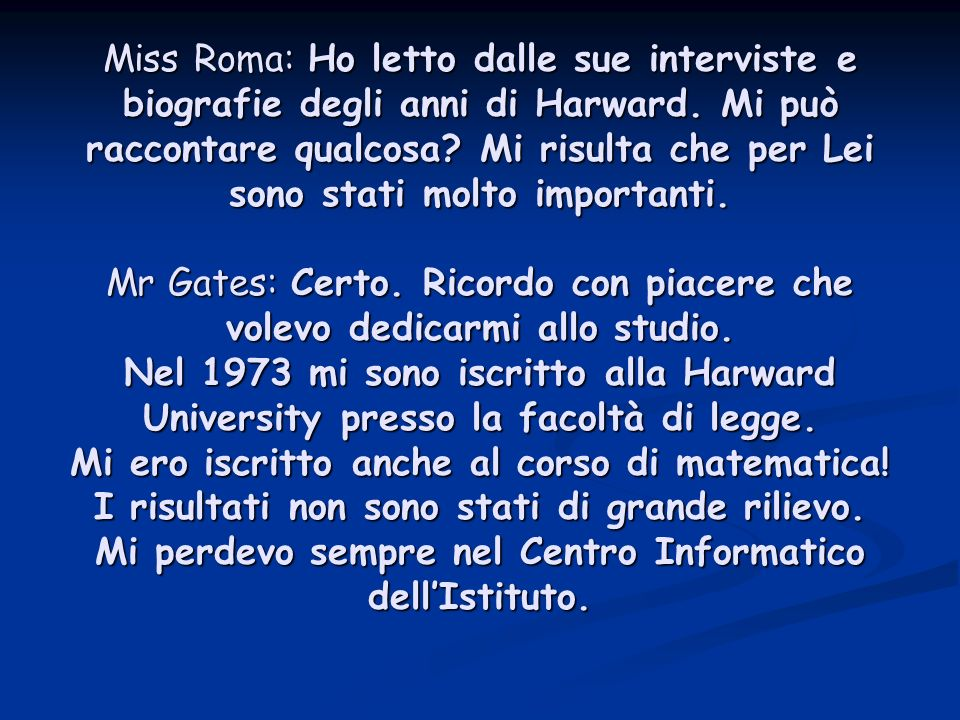 Miss Roma: Ho letto dalle sue interviste e biografie degli anni di Harward.