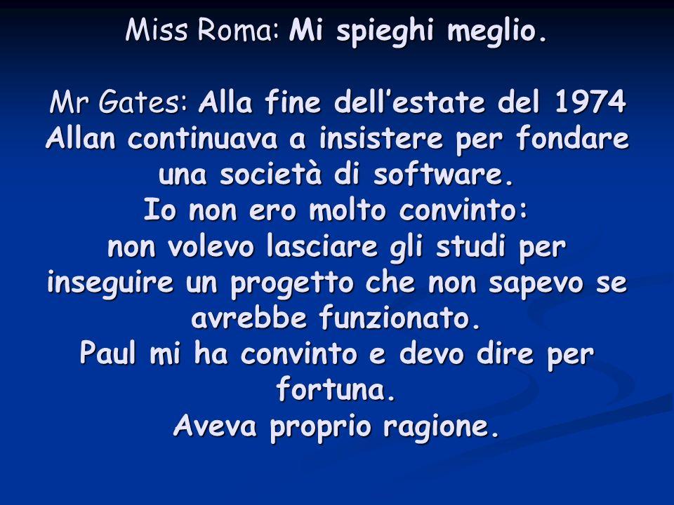 Miss Roma: Mi spieghi meglio.