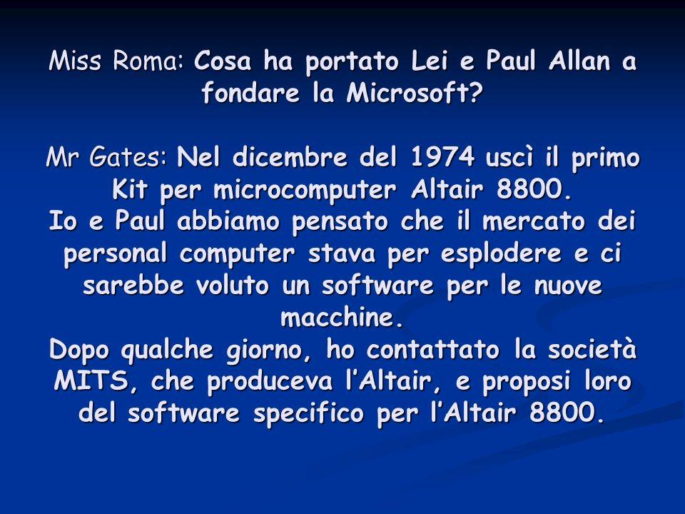 Miss Roma: Cosa ha portato Lei e Paul Allan a fondare la Microsoft.