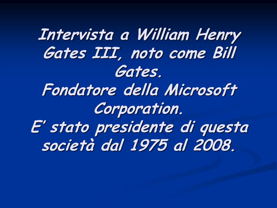 it.wikipedia.org/wiki/Bill_Gates www.windoweb.it/edpstory_new/ep_gates.htm www.microsoft.com it.wikipedia.org/wiki/Microsoft_Corporation www.windoweb.it/edpstory_new/ep_gates.htm www.microsoft.com www.windoweb.it/edpstory_new/ep_gates.htm www.microsoft.com