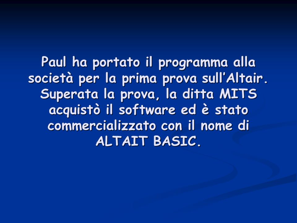 Paul ha portato il programma alla società per la prima prova sullAltair.