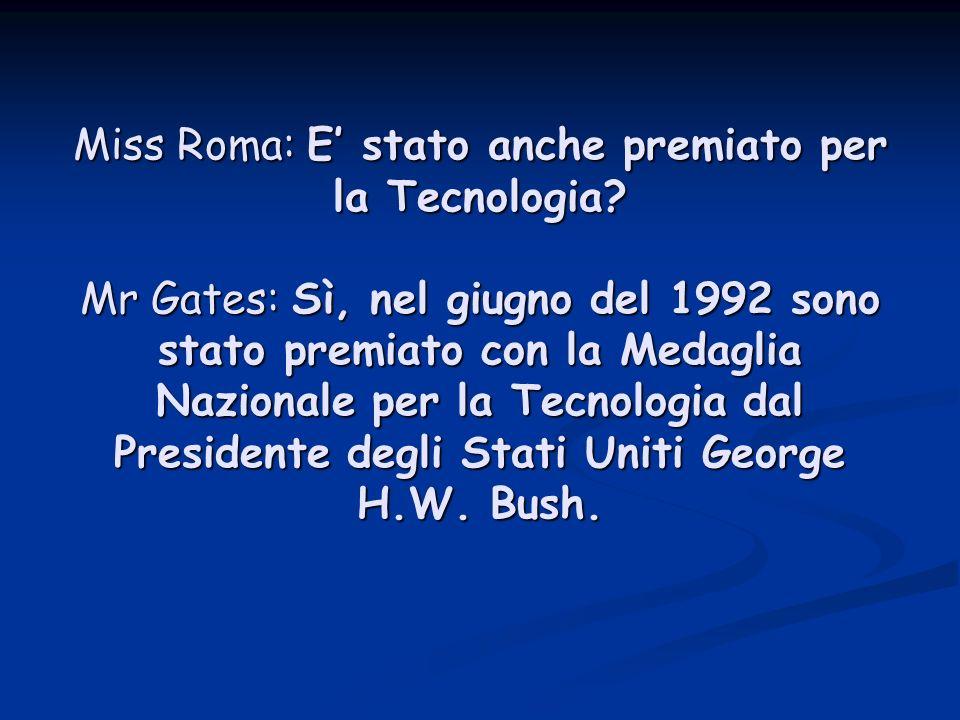 Miss Roma: E stato anche premiato per la Tecnologia.
