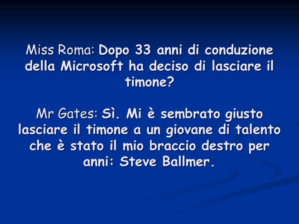 Miss Roma: Dopo 33 anni di conduzione della Microsoft ha deciso di lasciare il timone.