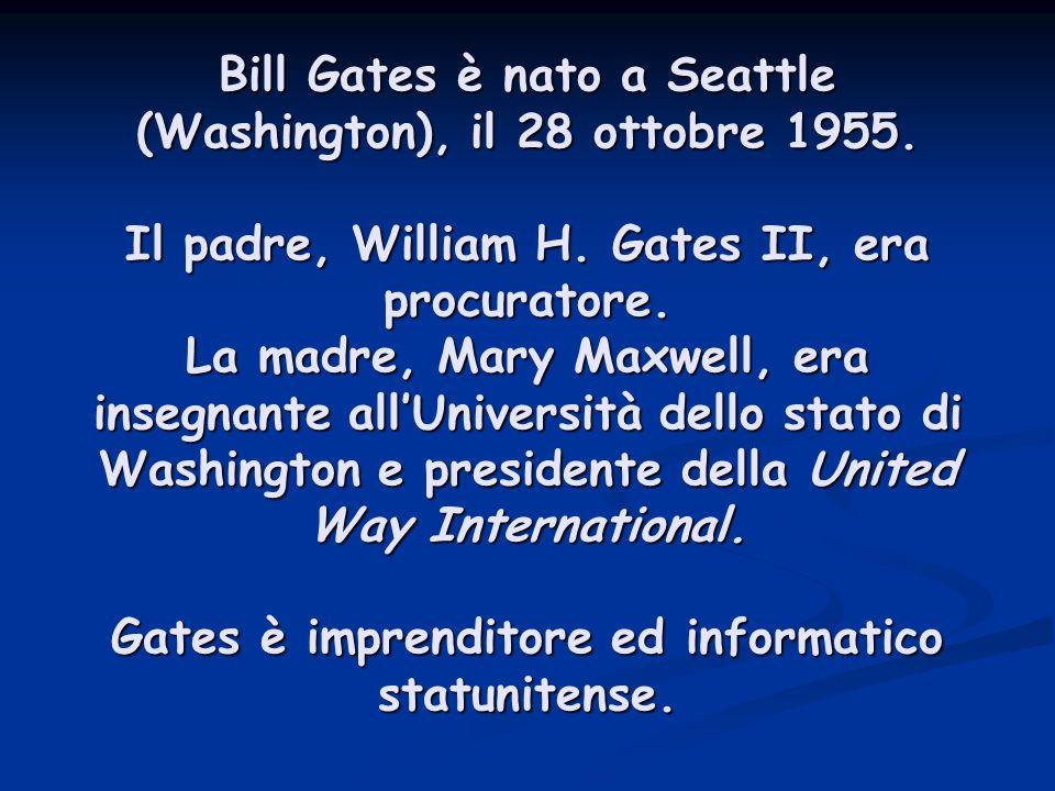 Bill Gates è nato a Seattle (Washington), il 28 ottobre 1955.