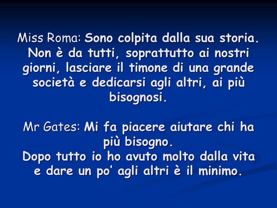 Miss Roma: Sono colpita dalla sua storia.