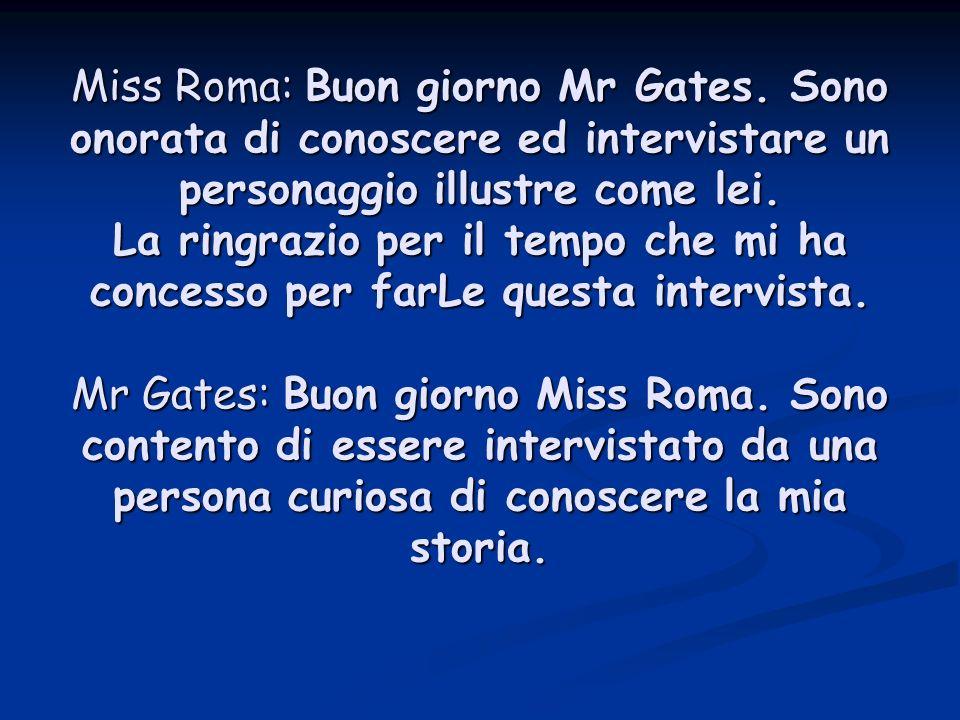 Miss Roma: Buon giorno Mr Gates.