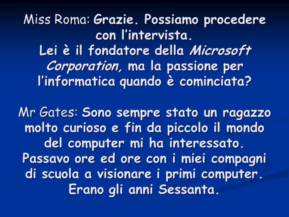 Miss Roma: Grazie.Possiamo procedere con lintervista.