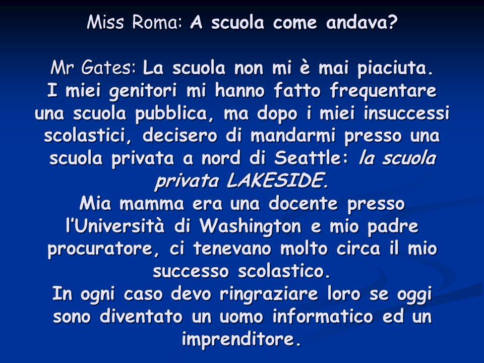 Miss Roma: A scuola come andava.Mr Gates: La scuola non mi è mai piaciuta.