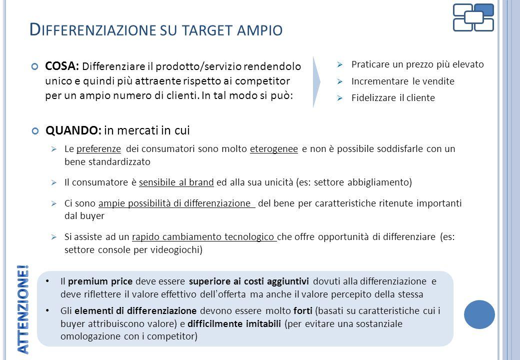 D IFFERENZIAZIONE SU TARGET AMPIO QUANDO: in mercati in cui Le preferenze dei consumatori sono molto eterogenee e non è possibile soddisfarle con un b