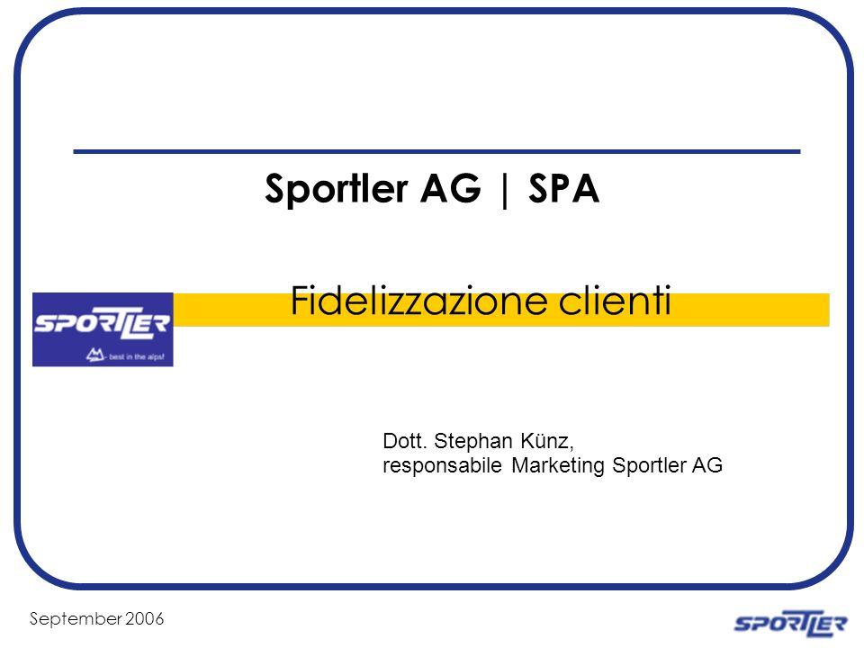 September 2006 Facts Sportler AG | SPA 17 filiali tra Trieste & Bludenz Nuove Aperture Padova (dal 24.10.06) Kufstein (Marzo 07) ca.