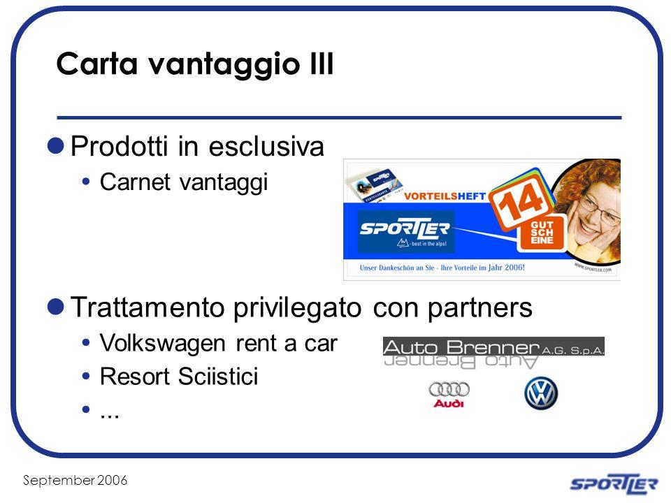September 2006 Carta vantaggio III Prodotti in esclusiva Carnet vantaggi Trattamento privilegato con partners Volkswagen rent a car Resort Sciistici...