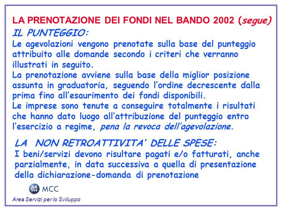LA PRENOTAZIONE DEI FONDI NEL BANDO 2002 (segue) IL PUNTEGGIO: Le agevolazioni vengono prenotate sulla base del punteggio attribuito alle domande secondo i criteri che verranno illustrati in seguito.