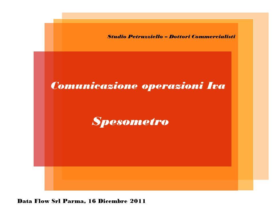 Studio Petruzziello – Dottori Commercialisti Comunicazione operazioni Iva Spesometro Data Flow Srl Parma, 16 Dicembre 2011