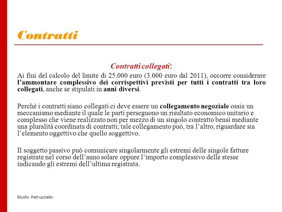 Studio Petruzziello Contratti Contratti collegati : Ai fini del calcolo del limite di 25.000 euro (3.000 euro dal 2011), occorre considerare lammontare complessivo dei corrispettivi previsti per tutti i contratti tra loro collegati, anche se stipulati in anni diversi.