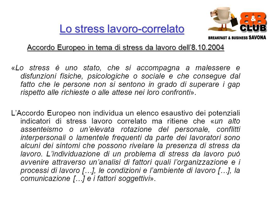 Lo stress lavoro-correlato Accordo Europeo in tema di stress da lavoro dell8.10.2004 «Lo stress è uno stato, che si accompagna a malessere e disfunzioni fisiche, psicologiche o sociale e che consegue dal fatto che le persone non si sentono in grado di superare i gap rispetto alle richieste o alle attese nei loro confronti».
