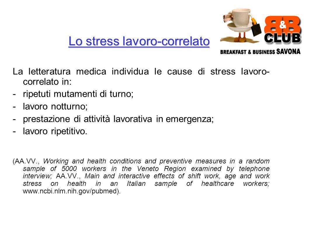 Lo stress lavoro-correlato La letteratura medica individua le cause di stress lavoro- correlato in: -ripetuti mutamenti di turno; -lavoro notturno; -prestazione di attività lavorativa in emergenza; -lavoro ripetitivo.