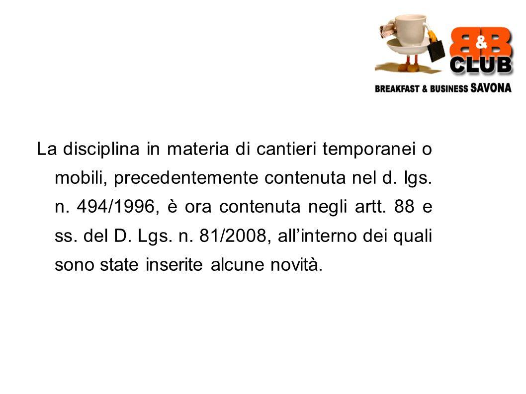 La disciplina in materia di cantieri temporanei o mobili, precedentemente contenuta nel d.