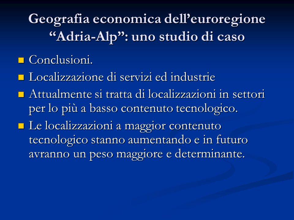Geografia economica delleuroregione Adria-Alp: uno studio di caso Conclusioni.