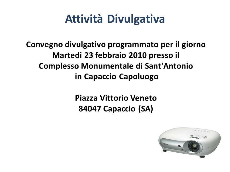 Attività Divulgativa Convegno divulgativo programmato per il giorno Martedi 23 febbraio 2010 presso il Complesso Monumentale di Sant Antonio in Capaccio Capoluogo Piazza Vittorio Veneto 84047 Capaccio (SA)