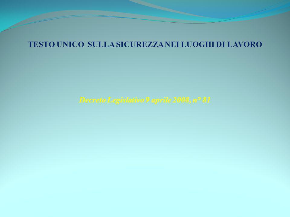 TESTO UNICO SULLA SICUREZZA NEI LUOGHI DI LAVORO Decreto Legislativo 9 aprile 2008, n° 81