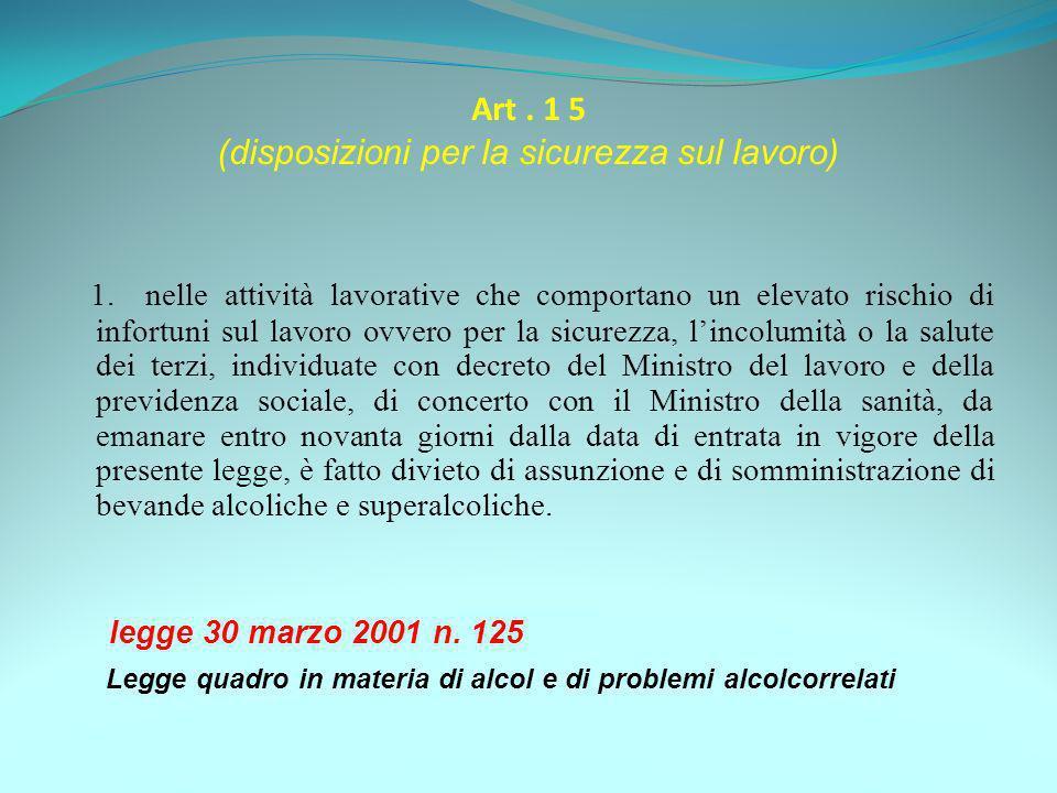 Art. 1 5 (disposizioni per la sicurezza sul lavoro) 1. nelle attività lavorative che comportano un elevato rischio di infortuni sul lavoro ovvero per