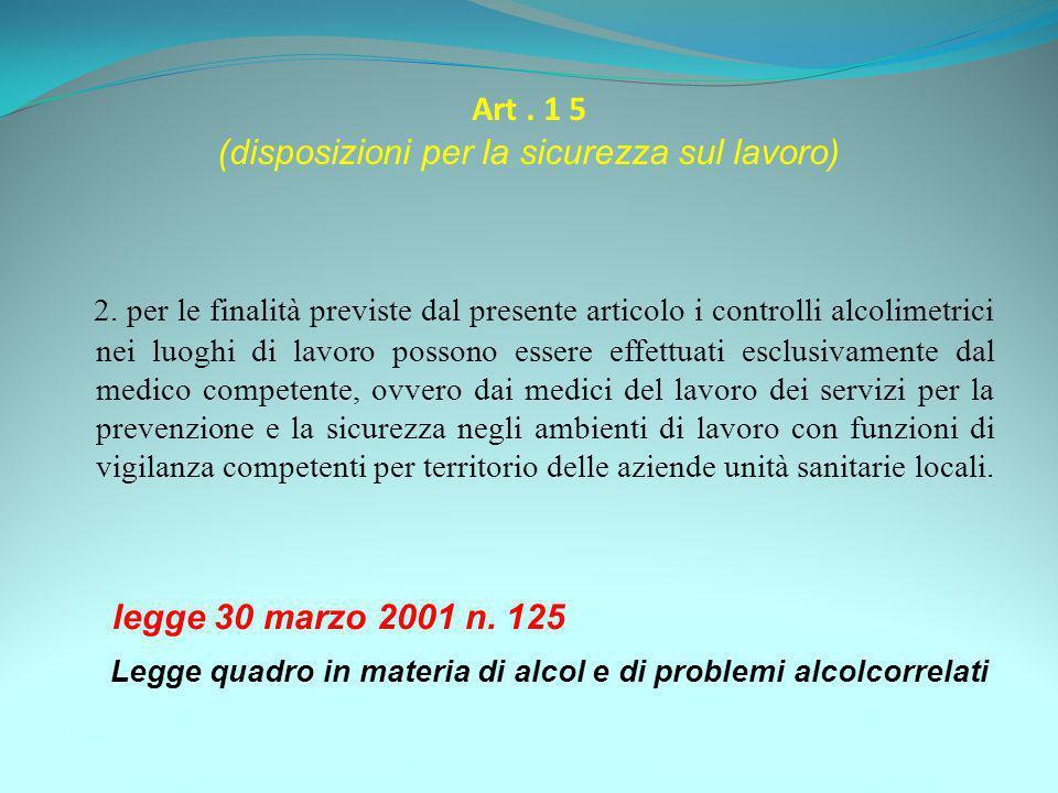 Art. 1 5 (disposizioni per la sicurezza sul lavoro) 2. per le finalità previste dal presente articolo i controlli alcolimetrici nei luoghi di lavoro p