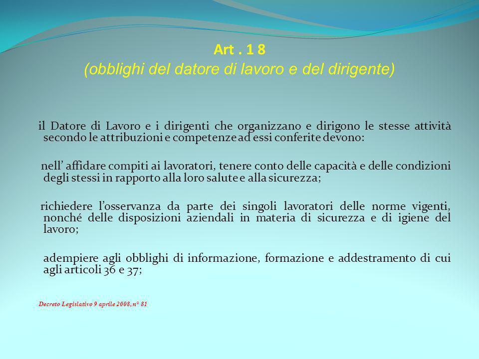 Art. 1 8 (obblighi del datore di lavoro e del dirigente) il Datore di Lavoro e i dirigenti che organizzano e dirigono le stesse attività secondo le at