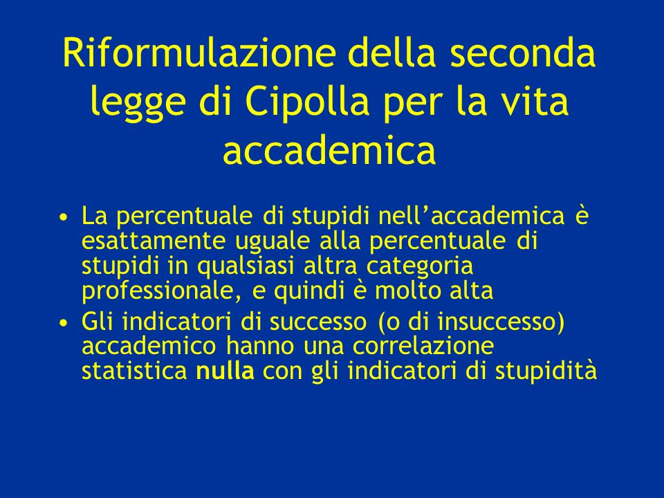 Riformulazione della seconda legge di Cipolla per la vita accademica La percentuale di stupidi nellaccademica è esattamente uguale alla percentuale di