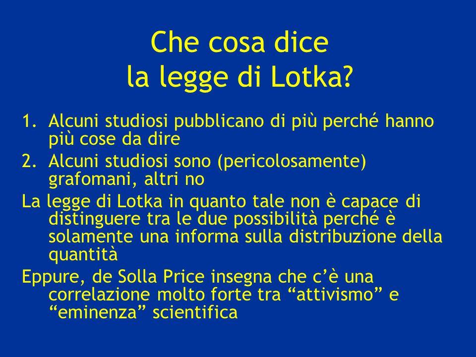 Che cosa dice la legge di Lotka? 1.Alcuni studiosi pubblicano di più perché hanno più cose da dire 2.Alcuni studiosi sono (pericolosamente) grafomani,