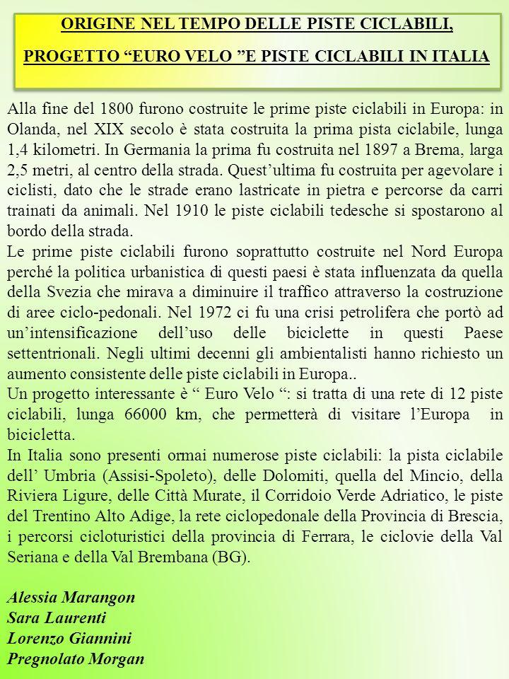 MOTIVAZIONI CHE HANNO FAVORITO LO SVILUPPO DELLE PISTE CICLABILI IN ITALIA E IN EUROPA MOTIVAZIONI CHE HANNO FAVORITO LO SVILUPPO DELLE PISTE CICLABILI IN ITALIA E IN EUROPA Le piste ciclabili sono state regolate per la prima volta in Italia in seguito al Decreto Ministrale nel 30 novembre 1999, n.