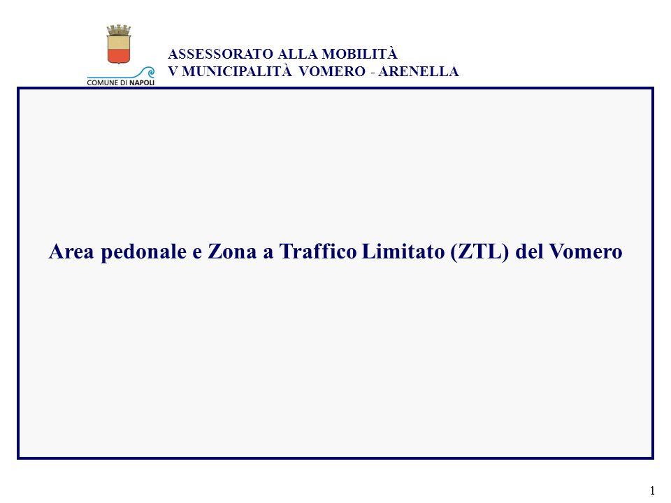 ASSESSORATO ALLA MOBILITÀ V MUNICIPALITÀ VOMERO - ARENELLA 1 Area pedonale e Zona a Traffico Limitato (ZTL) del Vomero