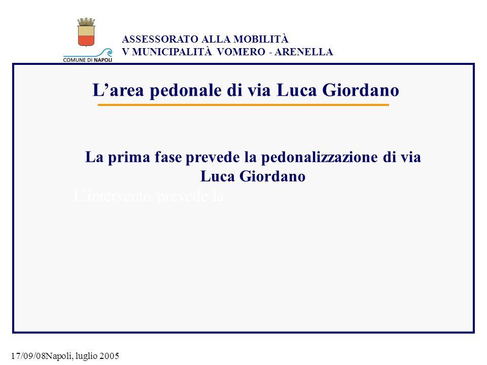 ASSESSORATO ALLA MOBILITÀ V MUNICIPALITÀ VOMERO - ARENELLA 17/09/08Napoli, luglio 2005 Larea pedonale di via Luca Giordano