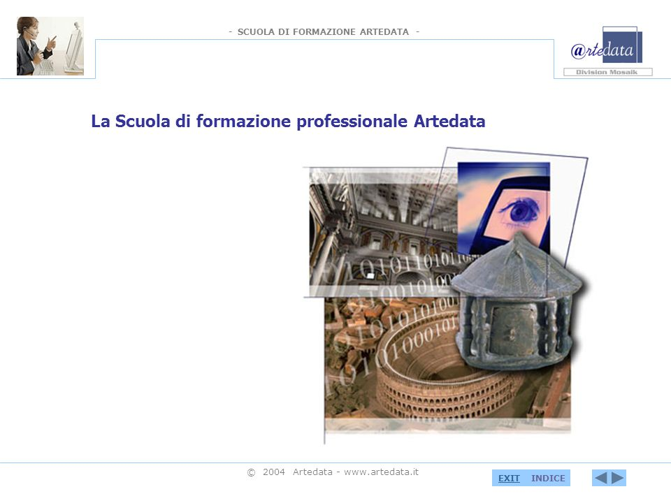 - SCUOLA DI FORMAZIONE ARTEDATA - INDICEEXIT © 2004 Artedata - www.artedata.it La Scuola di formazione professionale Artedata