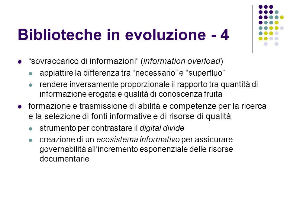 Biblioteche in evoluzione - 4 sovraccarico di informazioni (information overload) appiattire la differenza tra necessario e superfluo rendere inversam