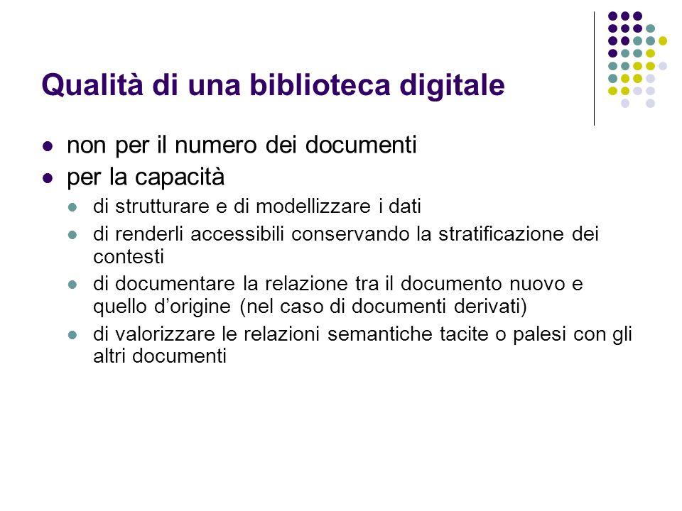 Qualità di una biblioteca digitale non per il numero dei documenti per la capacità di strutturare e di modellizzare i dati di renderli accessibili con