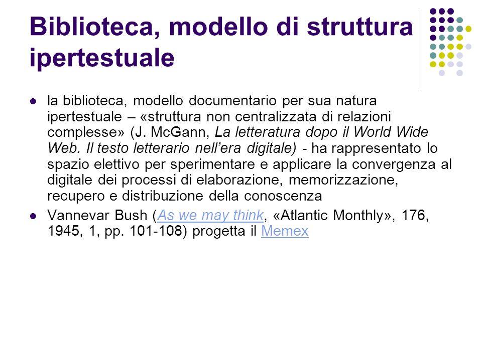 Biblioteca, modello di struttura ipertestuale la biblioteca, modello documentario per sua natura ipertestuale – «struttura non centralizzata di relazi