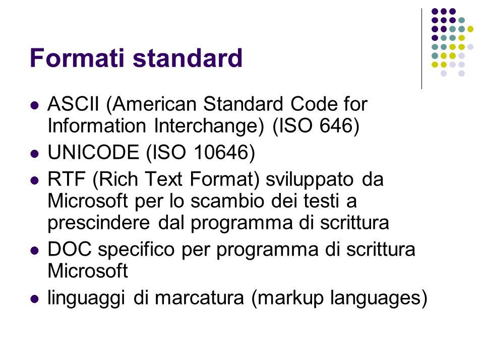 Formati standard ASCII (American Standard Code for Information Interchange) (ISO 646) UNICODE (ISO 10646) RTF (Rich Text Format) sviluppato da Microso