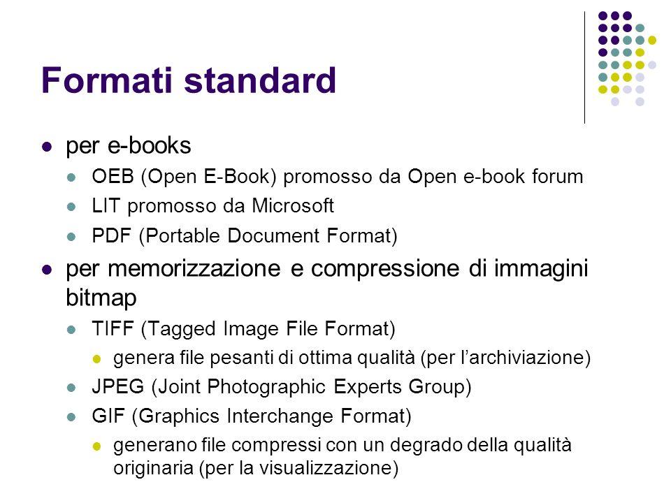Formati standard per e-books OEB (Open E-Book) promosso da Open e-book forum LIT promosso da Microsoft PDF (Portable Document Format) per memorizzazio