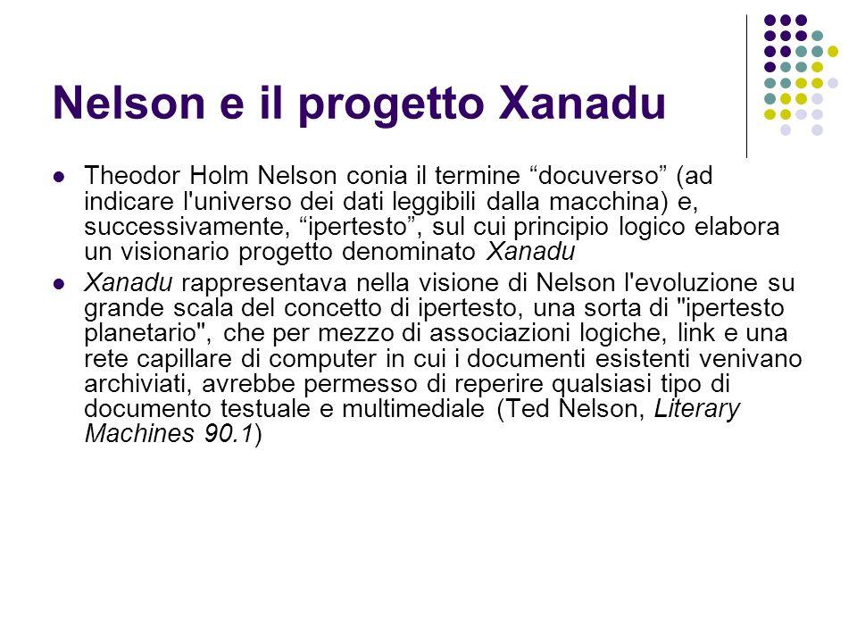 Nelson e il progetto Xanadu Theodor Holm Nelson conia il termine docuverso (ad indicare l'universo dei dati leggibili dalla macchina) e, successivamen
