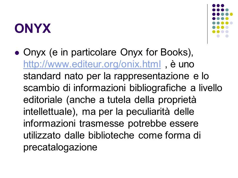ONYX Onyx (e in particolare Onyx for Books), http://www.editeur.org/onix.html, è uno standard nato per la rappresentazione e lo scambio di informazion