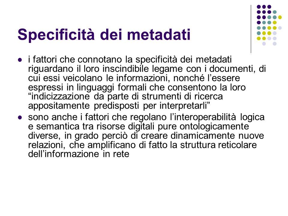 Specificità dei metadati i fattori che connotano la specificità dei metadati riguardano il loro inscindibile legame con i documenti, di cui essi veico