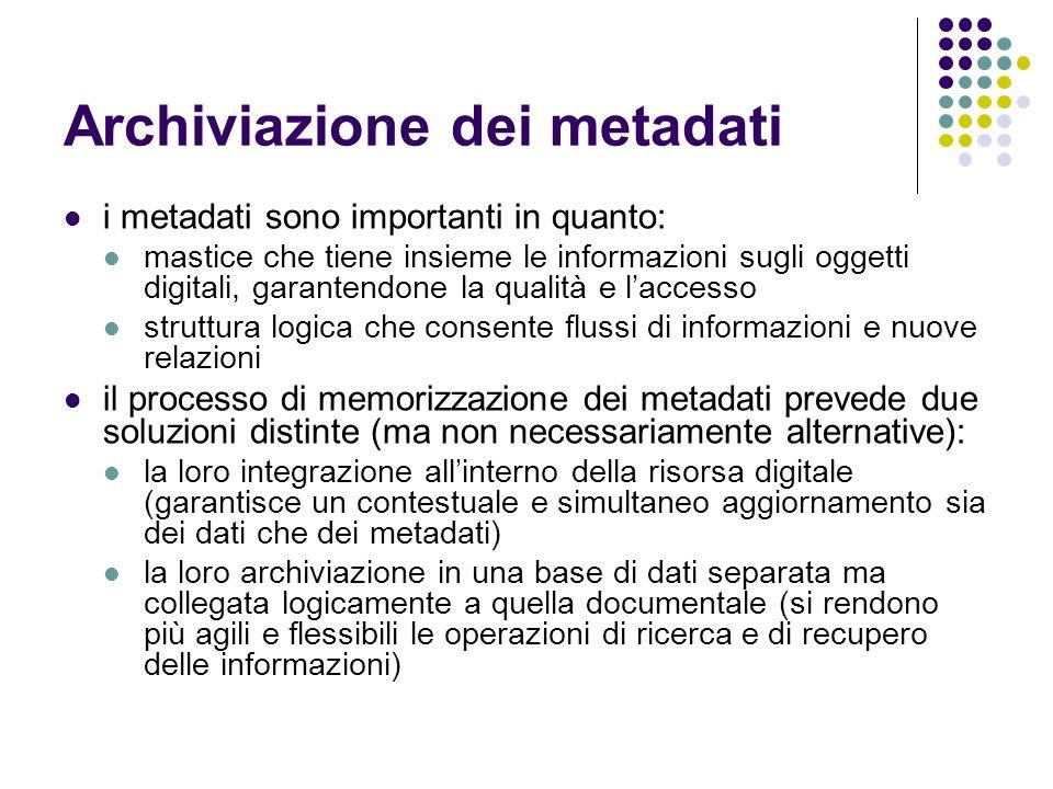 Archiviazione dei metadati i metadati sono importanti in quanto: mastice che tiene insieme le informazioni sugli oggetti digitali, garantendone la qua