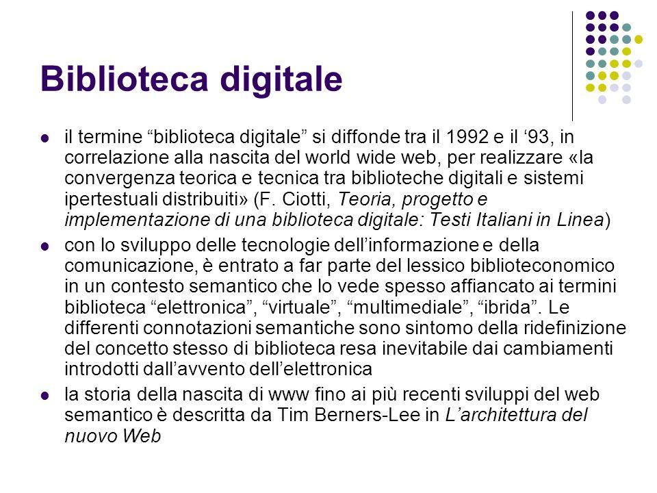 Biblioteca digitale il termine biblioteca digitale si diffonde tra il 1992 e il 93, in correlazione alla nascita del world wide web, per realizzare «l