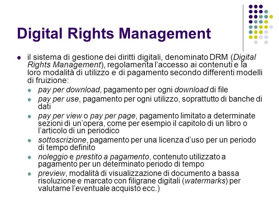 Digital Rights Management il sistema di gestione dei diritti digitali, denominato DRM (Digital Rights Management), regolamenta laccesso ai contenuti e