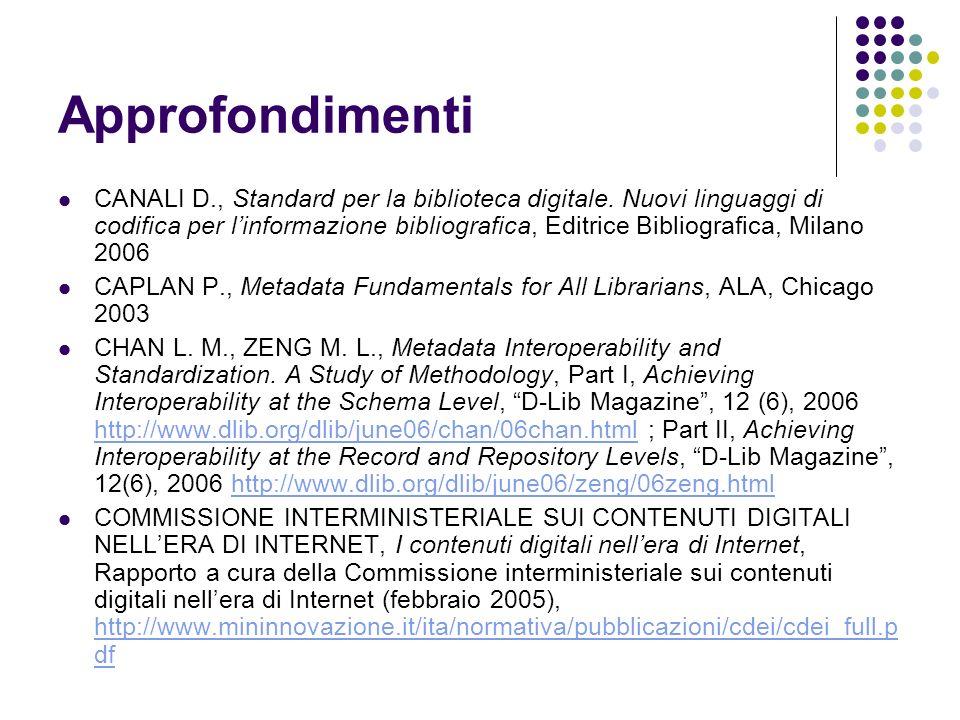 Approfondimenti CANALI D., Standard per la biblioteca digitale. Nuovi linguaggi di codifica per linformazione bibliografica, Editrice Bibliografica, M