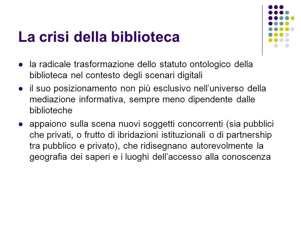 La crisi della biblioteca la radicale trasformazione dello statuto ontologico della biblioteca nel contesto degli scenari digitali il suo posizionamen