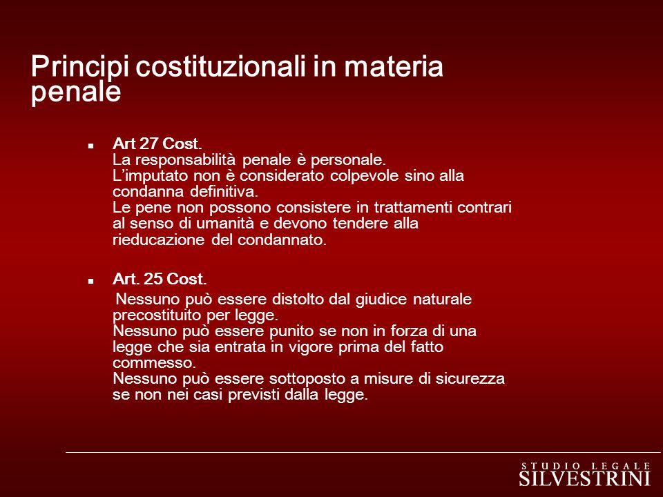 Principi costituzionali in materia penale n Art 27 Cost. La responsabilità penale è personale. Limputato non è considerato colpevole sino alla condann