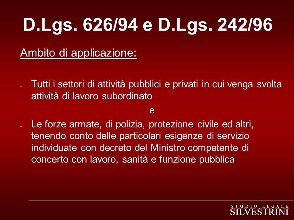 D.Lgs. 626/94 e D.Lgs. 242/96 Ambito di applicazione: - Tutti i settori di attività pubblici e privati in cui venga svolta attività di lavoro subordin