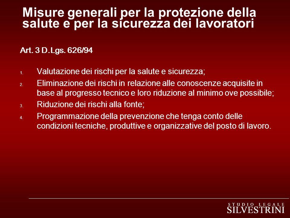 Misure generali per la protezione della salute e per la sicurezza dei lavoratori Art. 3 D.Lgs. 626/94 1. Valutazione dei rischi per la salute e sicure