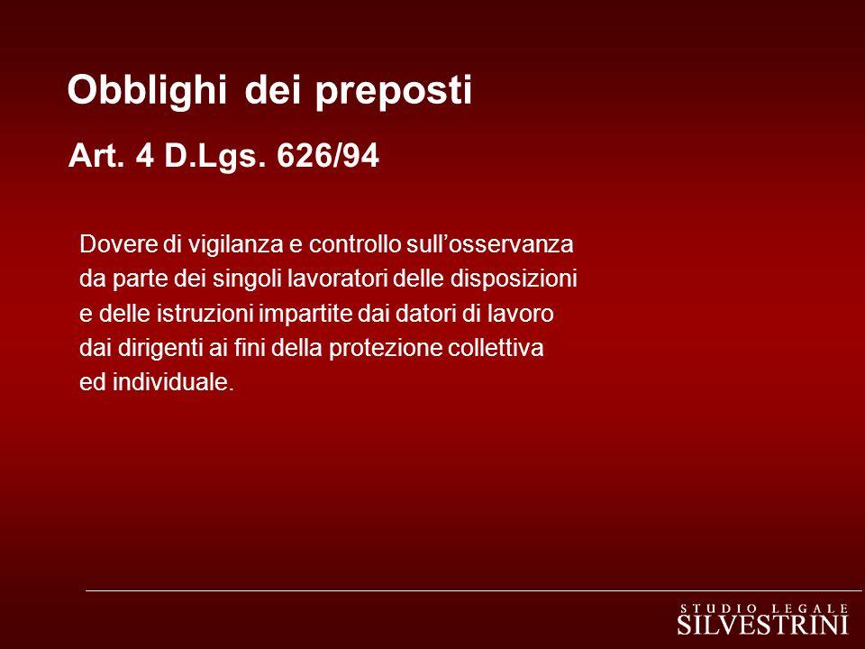 Obblighi dei preposti Art. 4 D.Lgs. 626/94 Dovere di vigilanza e controllo sullosservanza da parte dei singoli lavoratori delle disposizioni e delle i